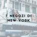 7 negozi di new york